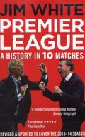 Premier League : A History in Ten Matches