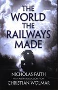 World the Railways Made : Wolmar's Railway Library