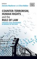 Counter-Terrorism, Human Rights and the Rule of Law : Crossing Legal Boundaries in Defence o...