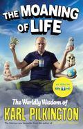 Moaning of Life : The Worldly Wisdom of Karl Pilkington