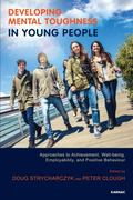 Developing Mental Toughness in Young People : Approaches to Achievement, Well-Being and Posi...