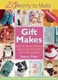 Gift Makes: Easy-to-create designs using your favourite craft techniques (Twenty to Make)