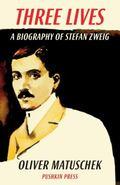 Three Lives : A Biography of Stefan Zweig
