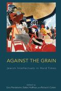 Against the Grain: Jewish Intellectuals in Hard Times. Edited by Ezra Mendelsohn, Stefani Ho...