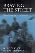Braving the Street: The Anthropology of Homelessness (Public Issues in Anthropological Persp...