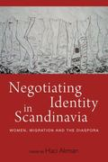 Negotiating Identity in Scandinavia : Women, Migration, and the Diaspora