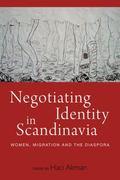 Negotiating Identity in Scandinavia : Women, Migration, and the Diaspora