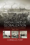 Challenges of Globalization : Economy and Politics in Germany, 1860-1914