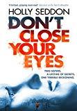 Don't Close Your Eyes [Paperback] [Jul 06, 2017] Holly Seddon