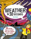 Weather in 30 Seconds: 30 Amazing Topics for Weather Whizz Kids Explained in Half a Minute (...