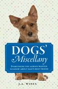 Dogs' Miscellany : Everything You Always Wanted to Know about Man's Best Friend