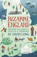 Bizarre England : Discover the Country's Secrets and Surprises