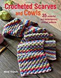 Crocheted Scarves and Cowls: 35 Colourful and Contemporary Crochet Patterns