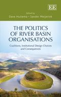 Politics of River Basin Organisations : Coalitions, Institutional Design Choices and Consequ...