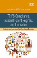 TRIPS Compliance, National Patent Regimes and Innovation: Evidence and Experience from Devel...