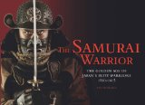 The Samurai Warrior: The Golden Age of Japan's Elite Warriors 1560-1615