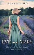 Eve and Mary : The Search for Lost Beauty and Sensuality
