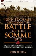 John Buchan's History of the Battle of the Somme, 1916: a Special Edition of a Classic Accou...
