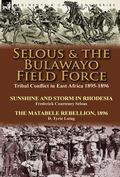Selous & the Bulawayo Field Force: Tribal Conflict in East Africa 1895-1896-Sunshine and Sto...