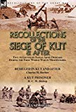 Recollections of the Siege of Kut & After: Two Accounts by Indian Army Officers During the F...