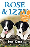 Rose and Izzy the Cheekiest Dogs on the Farm (Jon Katz)