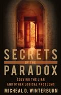 Secrets of the Paradox: Solving the Liar and Other Logical Problems