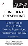 The Truth about Confident Presenting: All You Need to Know to Make Winning Presentations, Fe...
