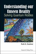 Understanding Our Unseen Reality : Solving Quantum Riddles