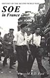 SOE IN FRANCE: AN ACCOUNT OF THE WORK OF THE BRITISH SPECIAL OPERATIONS EXECUTIVE IN FRANCE ...