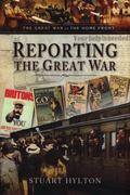 Reporting the Great War (The Great War on the Home Front)