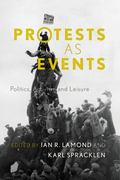 Protests As Events : Politics, Activism and Leisure