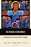 So Great a Salvation: Soteriology in the Majority World (Majority World Theology)