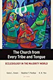 The Church from Every Tribe and Tongue: Ecclesiology in the Majority World (Majority World T...
