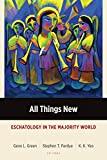 All Things New: Eschatology in the Majority World (Majority World Theology)