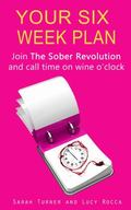 Your Six Week Plan: Join The Sober Revolution and Call Time on Wine o'clock