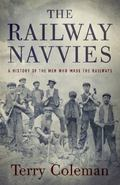 Railway Navvies : A History of the Men Who Made the Railways