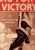 Wartime Garden : Digging for Victory