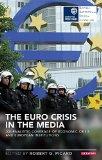 The Euro Crisis in the Media: Journalistic Coverage of Economic Crisis and European Institut...
