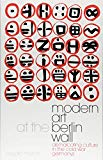 Modern Art at the Berlin Wall: Demarcating Culture in the Cold War Germanys (International L...