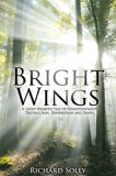 Bright Wings: A Light-Hearted Tale of Disappointment, Destruction, Desperation and Death