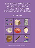 The Small Finds and Vessel Glass from Insula VI.1 Pompeii: Excavations 1995-2006 (Archaeopre...