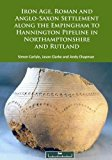 Iron Age, Roman and Anglo-Saxon Settlement along the Empingham to Hannington Pipeline in Nor...