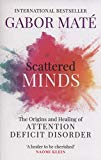 Scattered Minds: The Origins and Healing of Attention Deficit Disorder