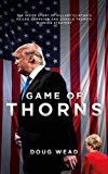 Game of Thorns: The Inside Story of Hillary Clinton's Failed Campaign and Donald Trump's Win...