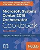 Microsoft System Center 2016 Orchestrator Cookbook - Second Edition: Simplify the automation...