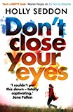 Dont Close Your Eyes [Paperback] [Jan 04, 2018] Holly Seddon