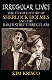 Irregular Lives: The Untold Story of Sherlock Holmes and the Baker Street Irregulars