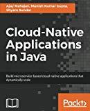 Cloud-Native Applications in Java: Build microservice-based cloud-native applications that d...
