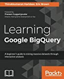 Learning Google BigQuery: A beginner's guide to mining massive datasets through interactive ...