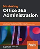 Mastering Office 365 Administration: A complete and comprehensive guide to Office 365 Admini...